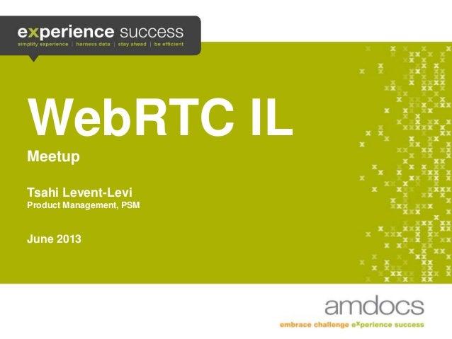 WebRTC ILMeetupTsahi Levent-LeviProduct Management, PSMJune 20131