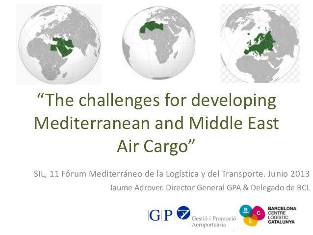 """""""The challenges for developingMediterranean and Middle EastAir Cargo""""SIL, 11 Fórum Mediterráneo de la Logística y del Tran..."""
