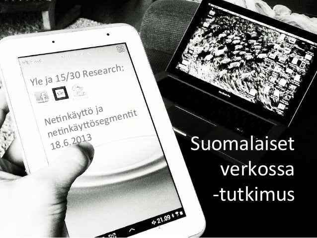 Suomalaiset verkossa –tutkimus 2013  15/30 Research Suomalaiset  verkossa  -‐tutkimus Ne;nkäy?ö j...