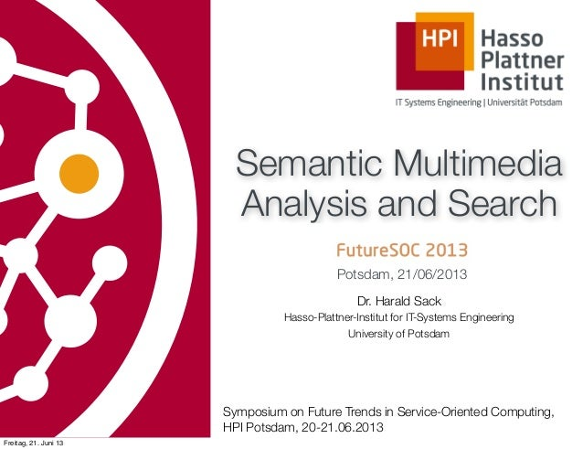 Symposium on Future Trends in Service-Oriented Computing,HPI Potsdam, 20-21.06.2013Semantic MultimediaAnalysis and SearchD...