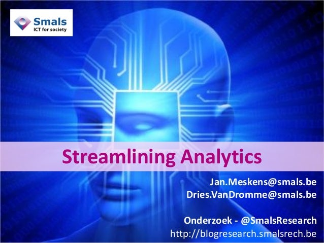 1 Streamlining Analytics Jan.Meskens@smals.be Dries.VanDromme@smals.be Onderzoek - @SmalsResearch http://blogresearch.smal...
