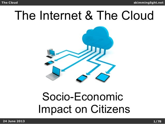 skimminglight.netThe Cloud1/7824 June 2013The Internet & The CloudSocio-EconomicImpact on Citizens