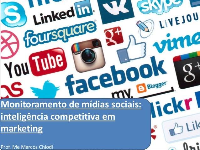 Monitoramento de mídias sociais:inteligência competitiva emmarketingProf. Me Marcos Chiodi