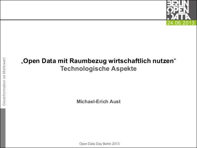 """GeoinformationistMehrwert Open Data Day Berlin 2013   Michael-Erich Aust """"Open Data mit Raumbezug wirtschaftlich nutzen"""" T..."""