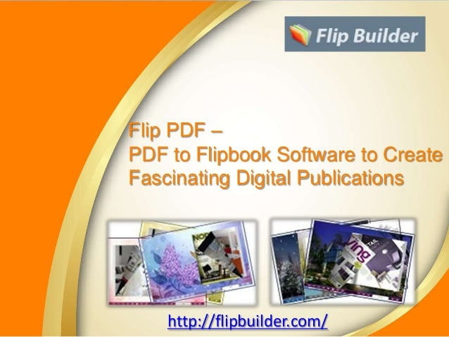 Flip PDF –PDF to Flipbook Software to CreateFascinating Digital Publicationshttp://flipbuilder.com/