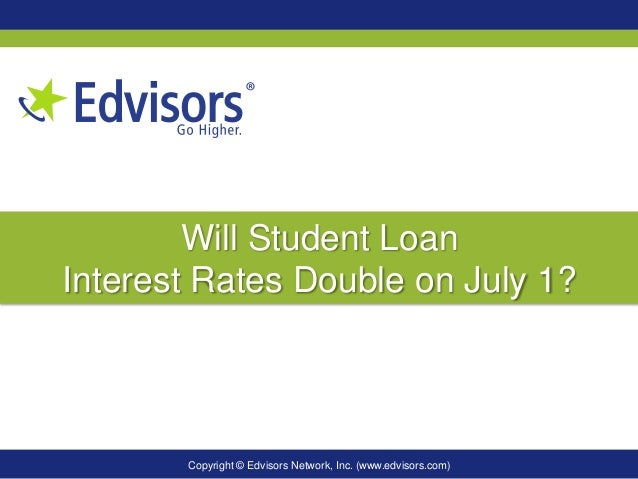 Copyright © Edvisors Network, Inc. (www.edvisors.com)Will Student LoanInterest Rates Double on July 1?