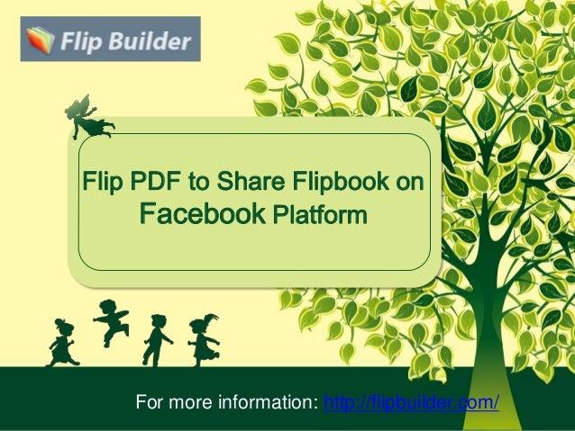Flip PDF to Share Flipbook onFacebook PlatformFor more information: http://flipbuilder.com/