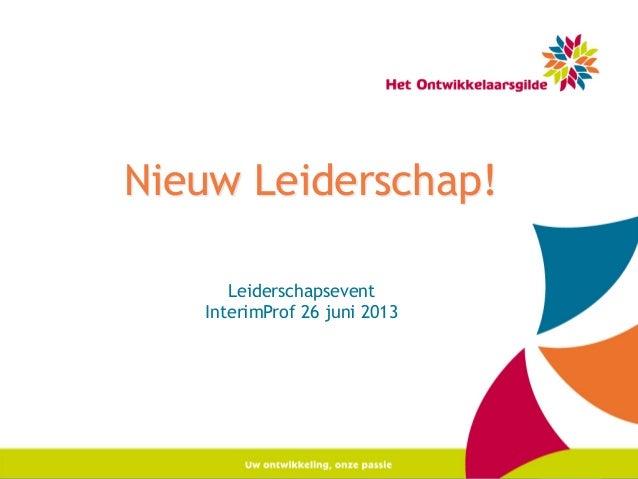 1   Nieuw Leiderschap! Leiderschapsevent InterimProf 26 juni 2013