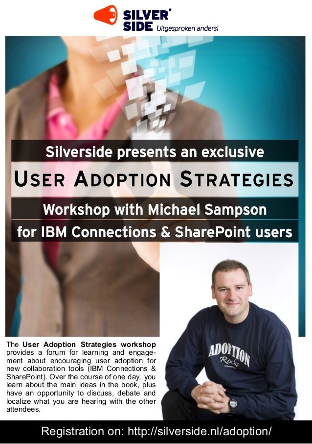 Silverside presents an exclusive  U SER A DOPTION S TRATEGIES       Workshop with Michael Sampson   for IBM Connections & ...