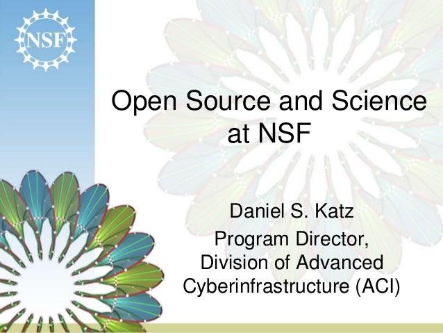 Open Source and Scienceat NSFDaniel S. KatzProgram Director,Division of AdvancedCyberinfrastructure (ACI)