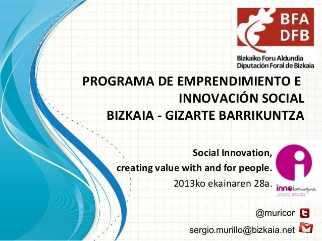 PROGRAMA DE EMPRENDIMIENTO E INNOVACIÓN SOCIAL BIZKAIA - GIZARTE BARRIKUNTZA Social Innovation, creating value with and fo...