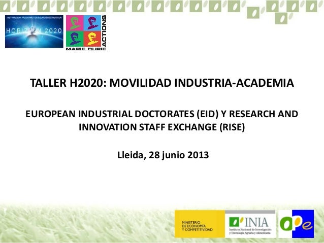 TALLER H2020: MOVILIDAD INDUSTRIA-ACADEMIA EUROPEAN INDUSTRIAL DOCTORATES (EID) Y RESEARCH AND INNOVATION STAFF EXCHANGE (...