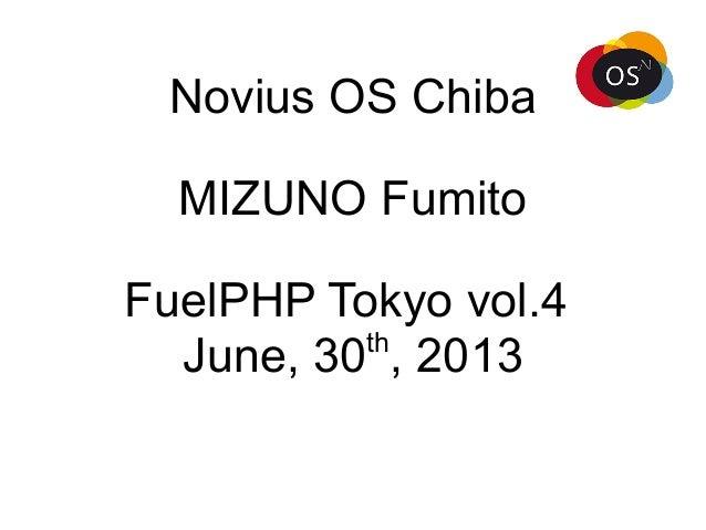 Novius OS Chiba MIZUNO Fumito FuelPHP Tokyo vol.4 June, 30th , 2013