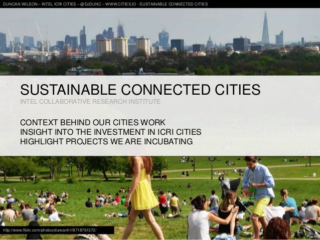 SUSTAINABLE CONNECTED CITIES INTEL COLLABORATIVE RESEARCH INSTITUTE CONTEXT BEHIND OUR CITIES WORK INSIGHT INTO THE INVEST...