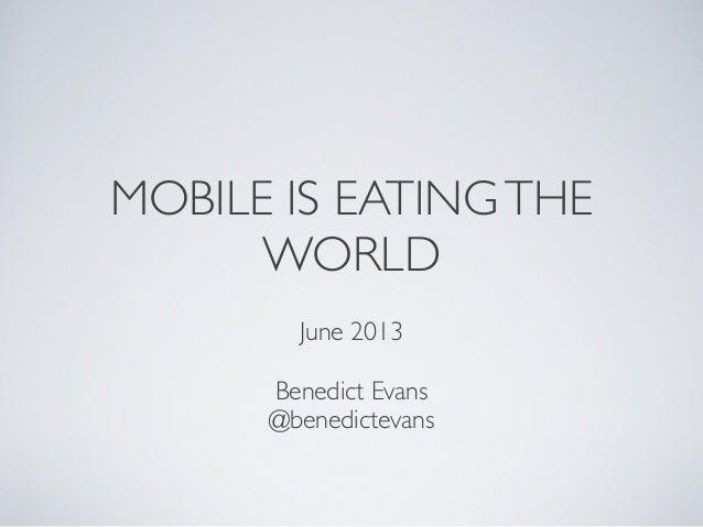 MOBILE IS EATINGTHE WORLD June 2013 Benedict Evans @benedictevans