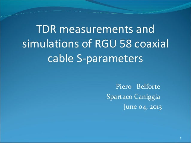 Piero BelforteSpartaco CaniggiaJune 04, 20131TDR measurements andsimulations of RGU 58 coaxialcable S-parameters