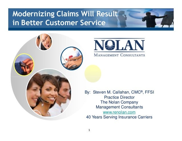 §Modernizing Claims Will Result §in Better Customer Service By: Steven M. Callahan, CMC®, FFSI Practice Director The Nolan...