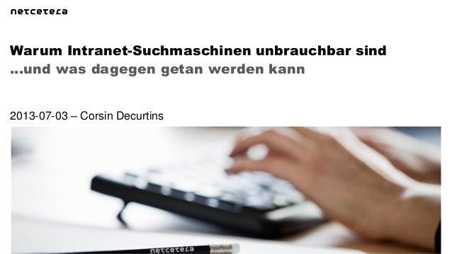 …und was dagegen getan werden kann Warum Intranet-Suchmaschinen unbrauchbar sind 2013-07-03 – Corsin Decurtins
