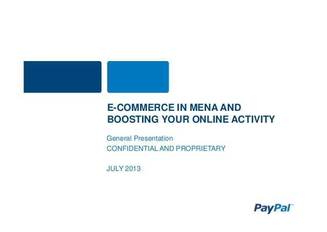 E-COMMERCE IN MENA AND BOOSTING YOUR ONLINE ACTIVITY General Presentation CONFIDENTIAL AND PROPRIETARY JULY 2013