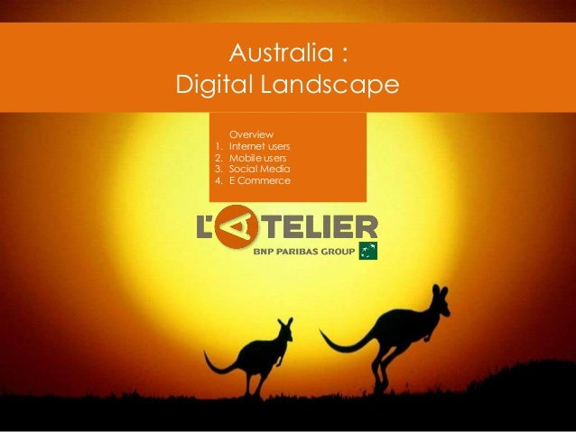 Australia : Digital Landscape Overview 1. Internet users 2. Mobile users 3. Social Media 4. E Commerce