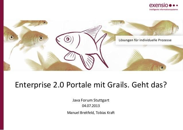 Enterprise 2.0 Portale mit Grails. Geht das? Java Forum Stuttgart 04.07.2013 Manuel Breitfeld, Tobias Kraft