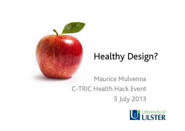 Healthy Design? Maurice Mulvenna C-TRIC Health Hack Event 5 July 2013
