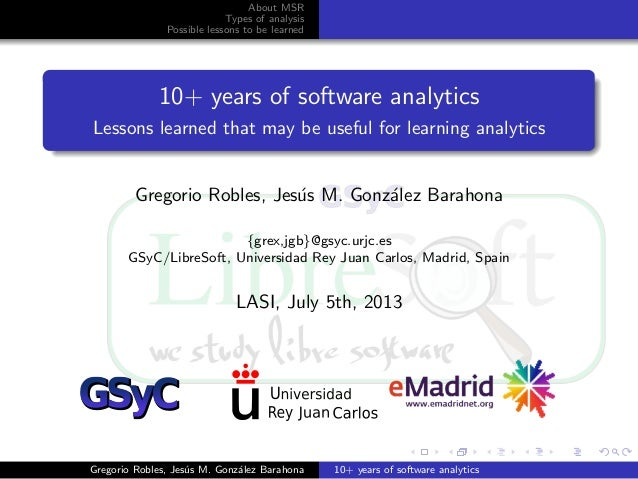 About MSR Types of analysis Possible lessons to be learned 10+ years of software analytics Lessons learned that may be use...