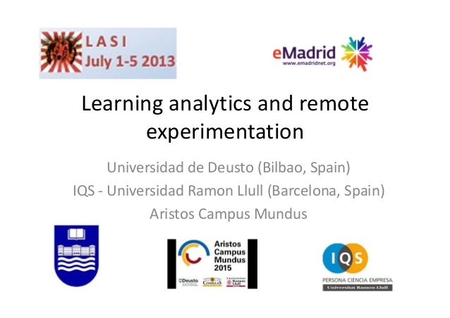 Learninganalyticsandremote experimentation UniversidaddeDeusto(Bilbao,Spain) IQS‐ UniversidadRamon Llull (Barcel...