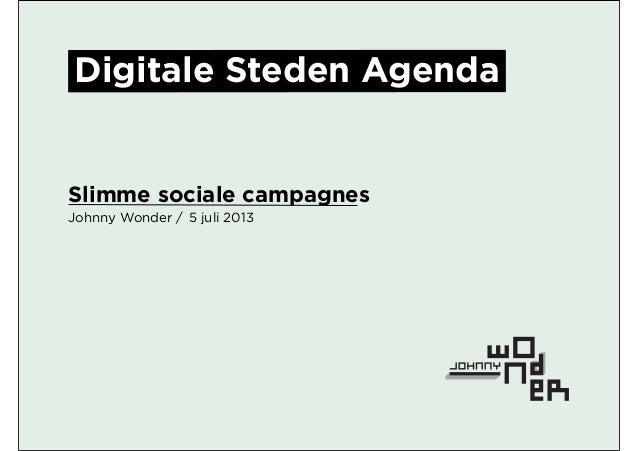 Johnny Wonder / Slimme sociale campagnes 5 juli 2013 Digitale Steden Agenda