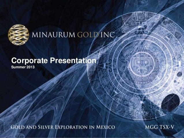 Minaurum Gold Corporate Presentation - Summer 2013