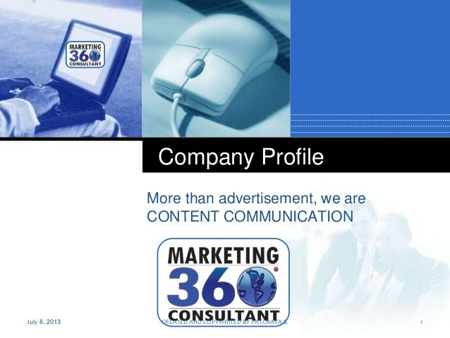 Company LOGO Company Profile More than advertisement, we are CONTENT COMMUNICATION July 8, 2013 1CREATED AND COPYWRITED BY...