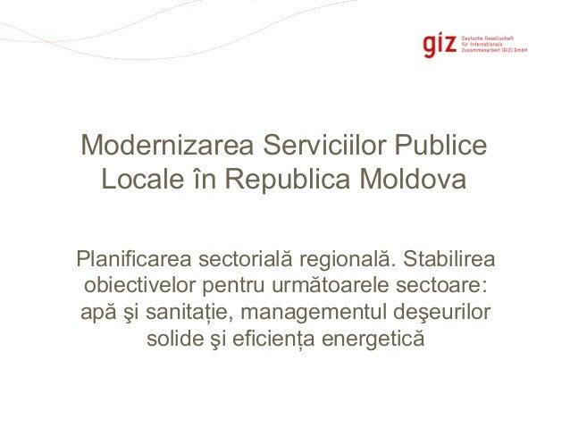 Page 1 Modernizarea Serviciilor Publice Locale în Republica Moldova Planificarea sectorială regională. Stabilirea obiectiv...