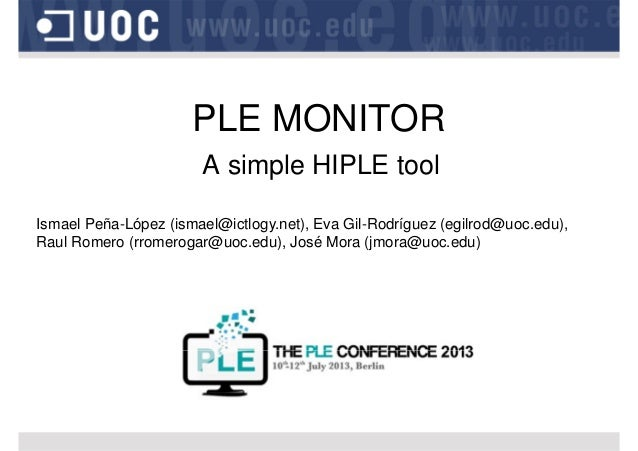 PLE MONITOR A simple HIPLE tool Ismael Peña-López (ismael@ictlogy.net), Eva Gil-Rodríguez (egilrod@uoc.edu), Raul Romero (...