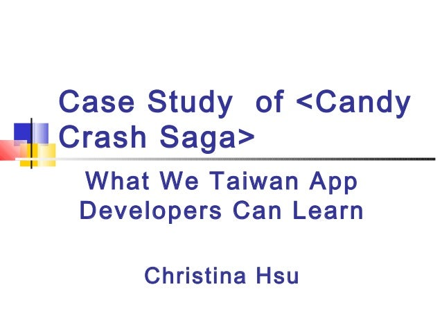 Case Study of <Candy Crash Saga> What We Taiwan App Developers Can Learn Christina Hsu