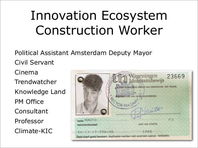 Innovation Ecosystem Construction Worker Political Assistant Amsterdam Deputy Mayor Civil Servant Cinema Trendwatcher Know...