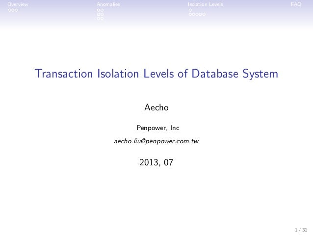 Overview ...  Anomalies .. .. ..  Isolation Levels . .....  FAQ  Transaction Isolation Levels of Database System Aecho Pen...