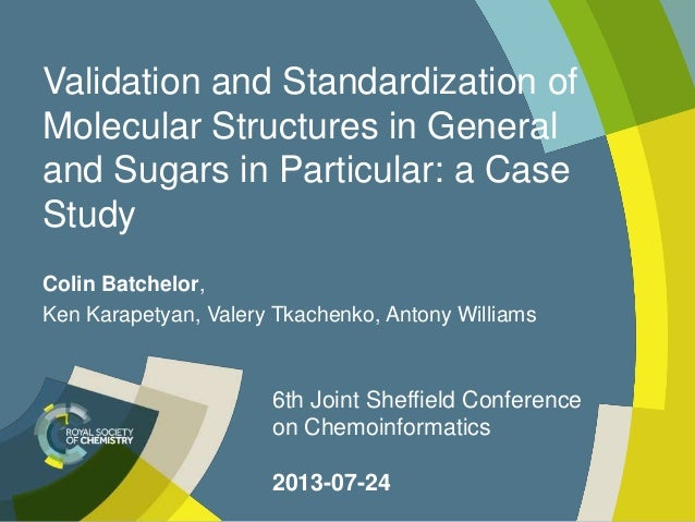 Validation and Standardization of Molecular Structures in General and Sugars in Particular: a Case Study Colin Batchelor, ...