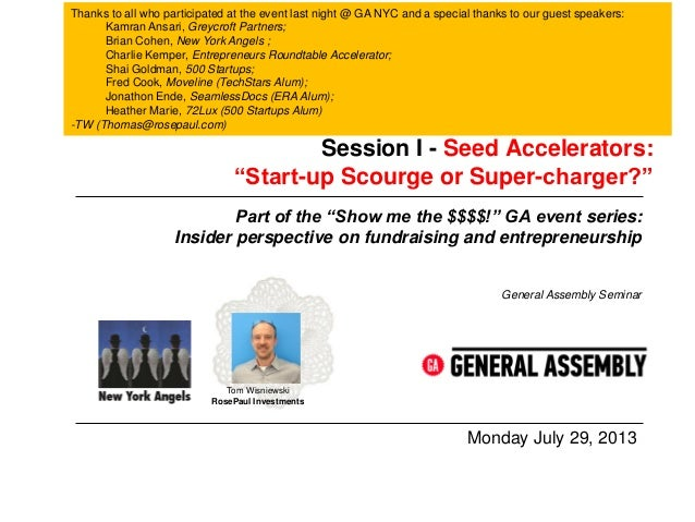 """Session I - Seed Accelerators: """"Start-up Scourge or Super-charger?"""" Monday July 29, 2013 General Assembly Seminar Part of ..."""