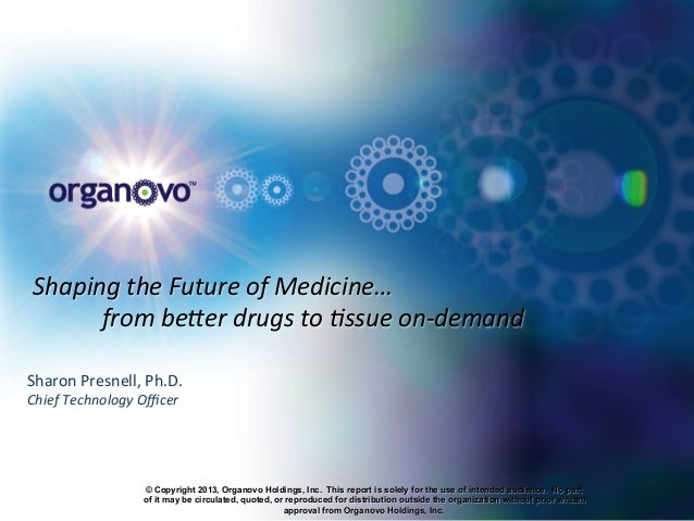 Shaping	   the	   Future	   of	   Medicine…	    	   from	   be6er	   drugs	   to	   8ssue	   on-­‐demand	    Sharon	   Pre...