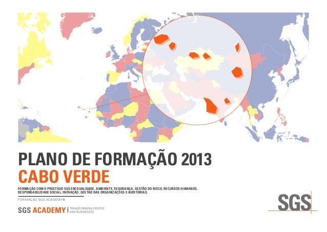 PLANO DE FORMAÇÃO 2013 CABO VERDE FORMAÇÃO SGS ACADEMY® FORMAÇÃO COM O PRESTÍGIO SGS EM QUALIDADE, AMBIENTE, SEGURANÇA, GE...