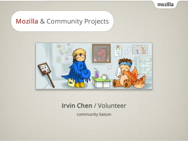 mozilla Mozilla & Community Projects Irvin Chen / Volunteer community liaison