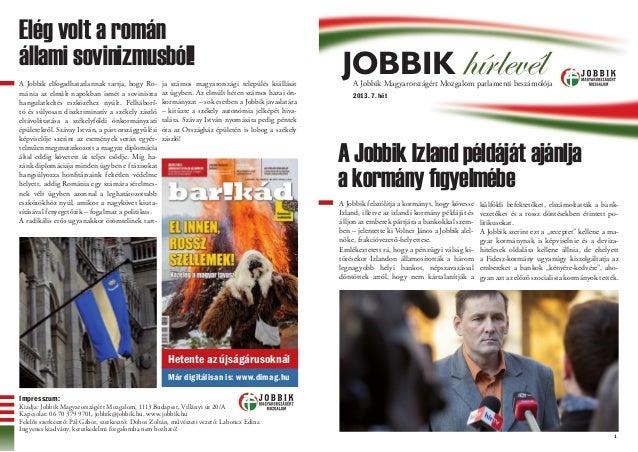 Elég volt a románállami sovinizmusból!A Jobbik elfogadhatatlannak tartja, hogy Ro-        ja számos magyarországi települé...