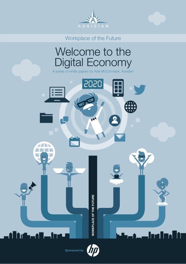 Workplace of the Future  Welcome to the Digital Economy A series of white papers by Ade McCormack, Auridian  1 Auridian