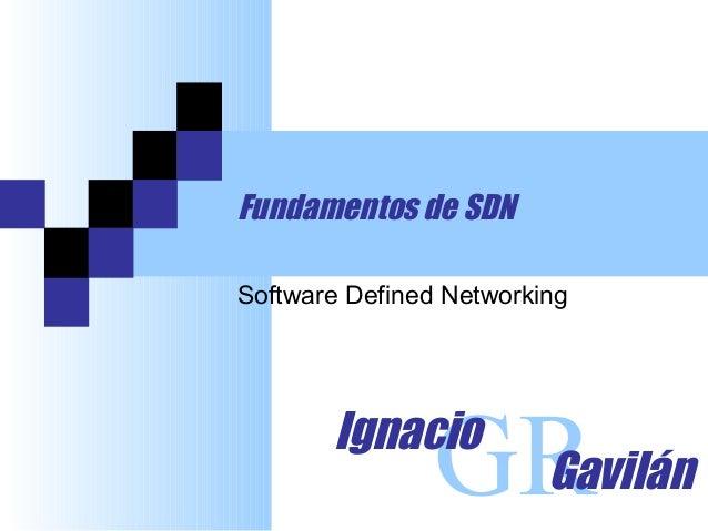 Fundamentos de SDN GRIgnacio Gavilán Software Defined Networking