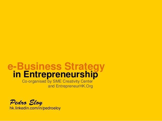 e-Business Strategy in Entrepreneurship Co-organised by SME Creativity Center and EntrepreneurHK.Org  hk.linkedin.com/in/p...