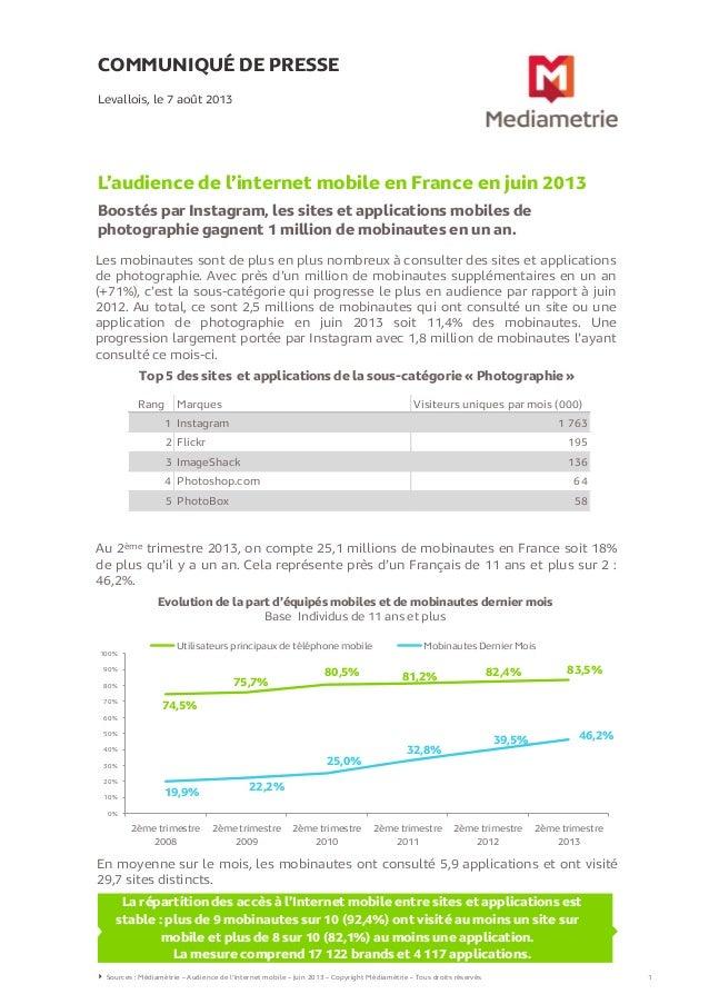COMMUNIQUÉ DE PRESSE L'audience de l'internet mobile en France en juin 2013 Boostés par Instagram, les sites et applicatio...