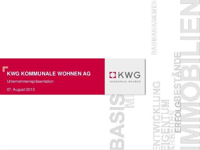 KWG KOMMUNALE WOHNEN AG Unternehmenspräsentation 07. August 2013