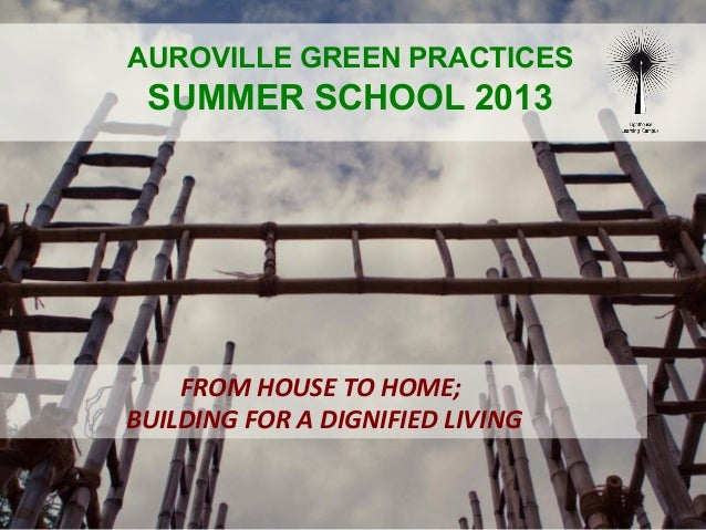 FROM	   HOUSE	   TO	   HOME;	    	   BUILDING	   FOR	   A	   DIGNIFIED	   LIVING	    AUROVILLE GREEN PRACTICES SUMMER SCHO...