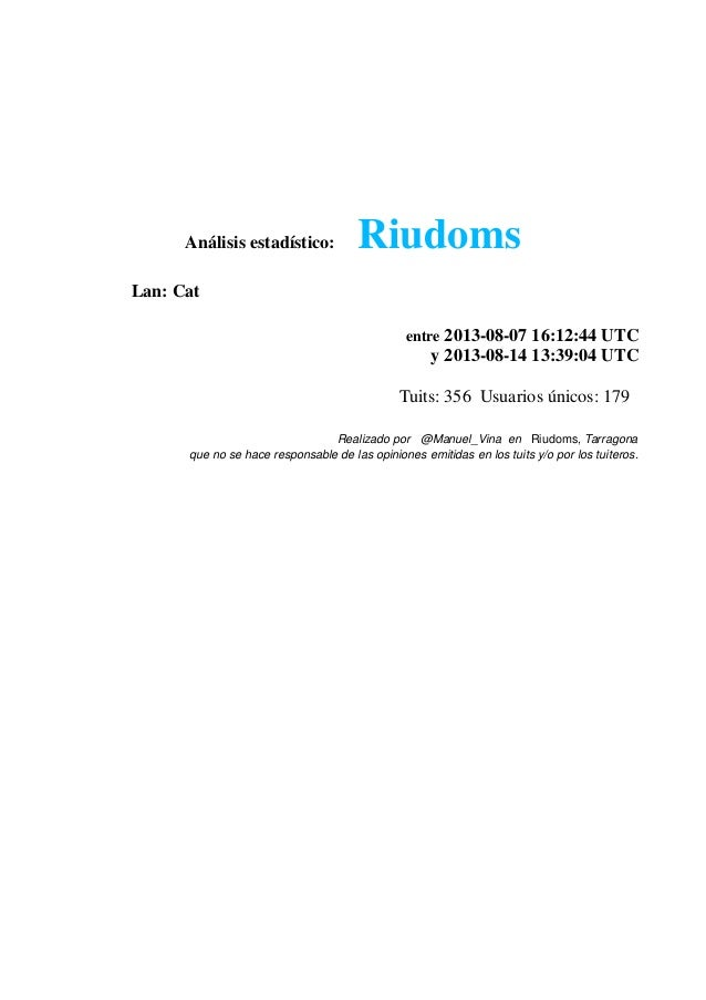 Análisis estadístico: Riudoms Lan: Cat entre 2013-08-07 16:12:44 UTC y 2013-08-14 13:39:04 UTC Tuits: 356 Usuarios únicos:...