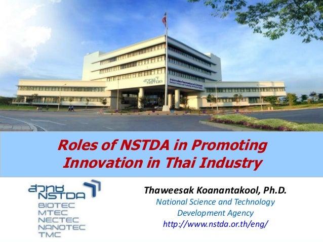 Roles of NSTDA in Promoting Innovation in Thai Industry Thaweesak Koanantakool, Ph.D.  www.nstda.or.th © NSTDA 2013  Natio...